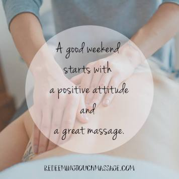 A good weekend starts with a positive attitude and a great massage.
