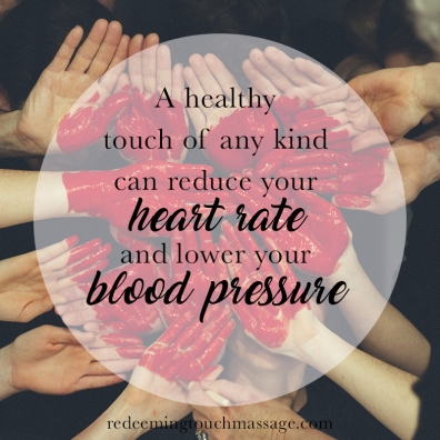 A healthy touch of any kind can reduce your heart rate and lower your blood pressure