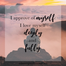 I approve of myself. I love myself deeply and fully.