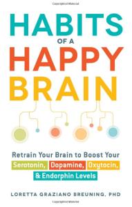 Habits of a Happy Brain by Loretta Graziano Breuning, PhD