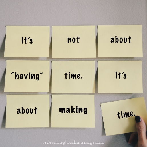 """It's not about """"having"""" time. It's about making time."""